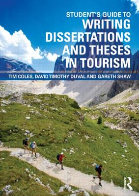 Student's Guide to Writing Dissertations and Theses in Tourism Studies and Related Disciplines - Coles, Tim