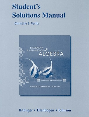 Student's Solutions Manual Elementary and Intermediate Algebra: Concepts and Applications - Bittinger, Marvin, MD, and Ellenbogen, David, and Johnson, Barbara L