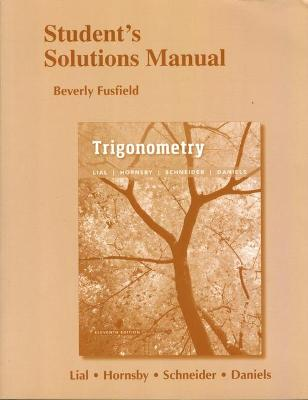 Student's Solutions Manual for Trigonometry - Lial, Margaret L., and Hornsby, John, and Schneider, David I.