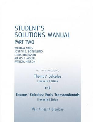 Student's Solutions Manual: Part Two; To Accompany Thomas' Calculus and Thomas' Calculus: Early Transcendentals - Ardis (Editor), and Borzellino (Editor), and Mogill, Leonard (Editor)