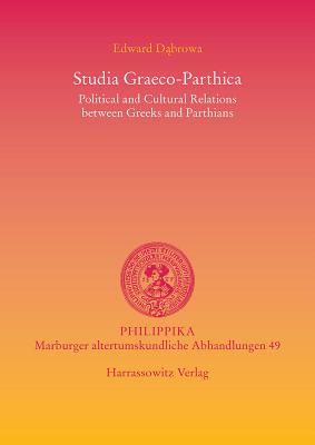 Studia Graeco-Parthica: Political and Cultural Relations Between Greeks and Parthians - Dabrowa, Edward