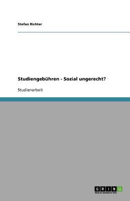 Studiengebuhren - Sozial Ungerecht? - Richter, Stefan