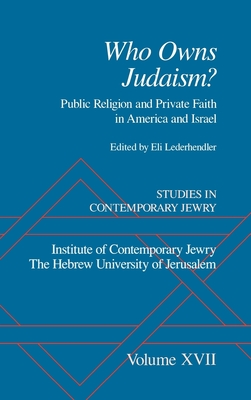 Studies in Contemporary Jewry: Volume XVII: Who Owns Judaism? Public Religion and Private Faith in America and Israel - Lederhendler, Eli (Editor)