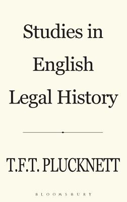 Studies in English Legal History - Plucknett, Theodore Frank Thomas, and Plucknett Fba, T F T, and Fba, T F T Plucknett