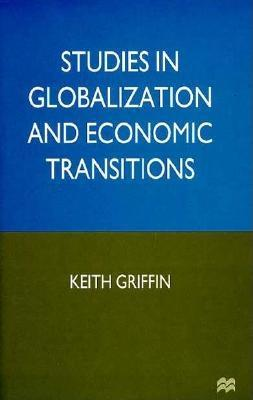 Studies in Globalization and Economic Transitions - Griffin, Keith