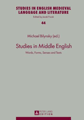 Studies in Middle English: Words, Forms, Senses and Texts - Bilynsky, Michael (Editor)