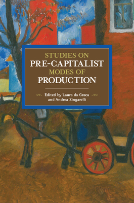 Studies In Pre-capitalist Modes Of Production: Historical Materialist Volume 97 - Da Graca, Laura (Editor), and Zingarelli, Andrea Paula (Editor)