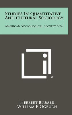 Studies in Quantitative and Cultural Sociology: American Sociological Society, V24 - Blumer, Herbert (Editor)