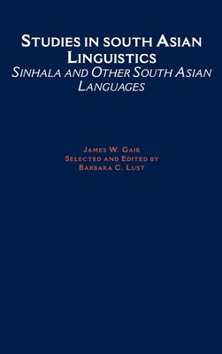 Studies in South Asian Linguistics: Sinhala and Other South Asian Languages - Gair, James W, and Lust, Barbara C (Editor)
