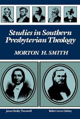 Studies in Southern Presbyterian Theology - Smith, Morton H, and Smith, Alison