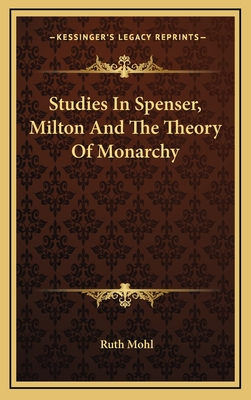 Studies in Spenser, Milton and the Theory of Monarchy - Mohl, Ruth