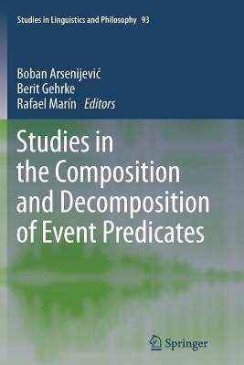 Studies in the Composition and Decomposition of Event Predicates - Arsenijevic, Boban (Editor), and Gehrke, Berit (Editor), and Marin, Rafael (Editor)