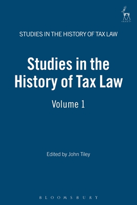 Studies in the History of Tax Law, Volume 1 - Tiley, John (Editor)