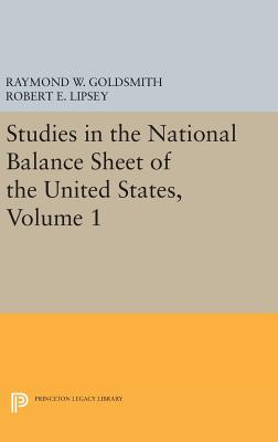 Studies in the National Balance Sheet of the United States, Volume 1 - Goldsmith, Raymond William, and Lipsey, Robert E., and Mendelson, M.