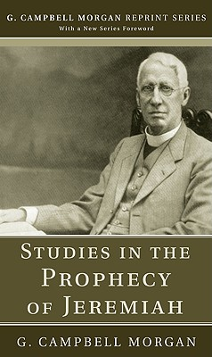 Studies in the Prophecy of Jeremiah - Morgan, G Campbell