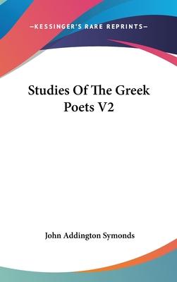 Studies of the Greek Poets V2 - Symonds, John Addington