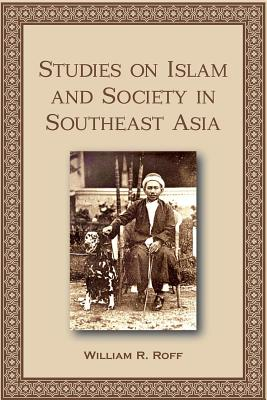 Studies on Islam and Society in Southeast Asia - Roff, William R