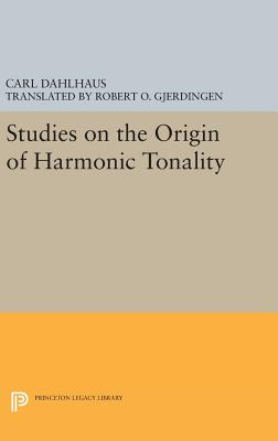 Studies on the Origin of Harmonic Tonality - Dahlhaus, Carl, and Gjerdingen, Robert O. (Translated by)