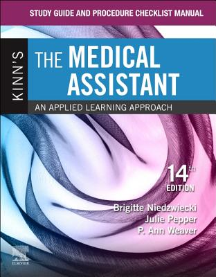 Study Guide and Procedure Checklist Manual for Kinn's the Medical Assistant: An Applied Learning Approach - Niedzwiecki, Brigitte, and Pepper, Julie, Bs, CMA, and Weaver, P Ann, Msed, Mt(ascp)