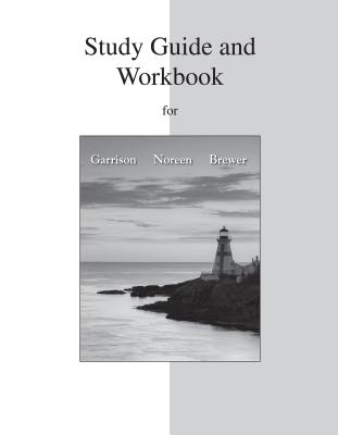 Study Guide and Workbook for Managerial Accounting - Garrison, Ray, and Noreen, Eric, and Brewer, Peter
