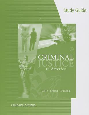 Study Guide for Cole/Smith/Dejong's Criminal Justice in America, 7th - Cole, George F, and Smith, Christopher E, and DeJong, Christina
