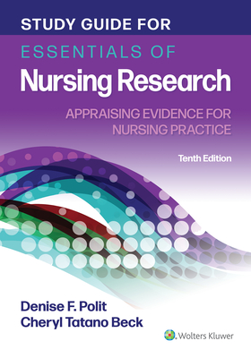 Study Guide for Essentials of Nursing Research: Appraising Evidence for Nursing Practice - Polit, Denise, and Beck, Cheryl