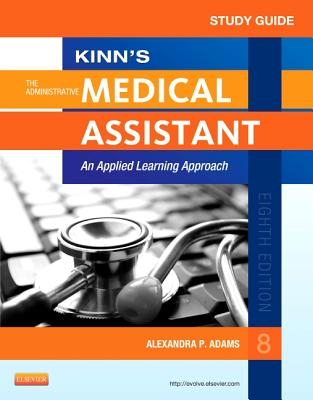 Study Guide for Kinn's the Administrative Medical Assistant: An Applied Learning Approach - Adams, Alexandra Patricia