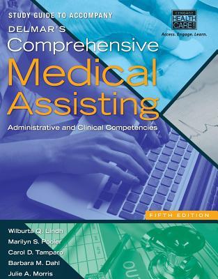 Study Guide for Lindh/Pooler/Tamparo/Dahl/Morris' Delmar's Comprehensive Medical Assisting, 5th - Lindh, Wilburta Q, CMA, and Pooler, Marilyn, and Tamparo, Carol D, PhD, CMA-A