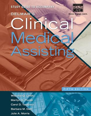 Study Guide for Lindh/Pooler/Tamparo/Dahl's Delmar's Clinical Medical Assisting, 5th - Lindh, Wilburta Q, CMA, and Pooler, Marilyn, and Tamparo, Carol D, PhD, CMA-A