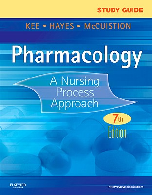Study Guide for Pharmacology: A Nursing Process Approach - Kee, Joyce LeFever, and Hayes, Evelyn R, and McCuistion, Linda E