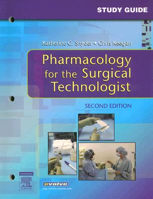 Study Guide for Pharmacology for the Surgical Technologist - Snyder, Katherine, and Keegan, Chris