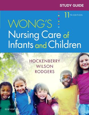 Study Guide for Wong's Nursing Care of Infants and Children - Hockenberry, Marilyn J, PhD, Pnp, Faan, and Wilson, David, MS, RN, and McCampbell, Linda, Msn, Aprn