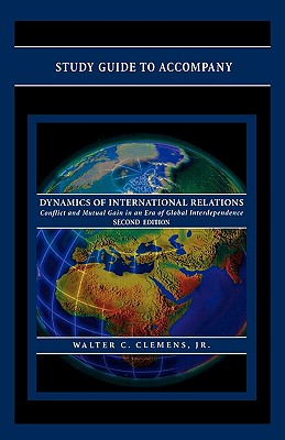 Study Guide to Accompany Dynamics of International Relations, by Walter C. Clemens Jr. - Clemens, Walter C, and Davis, James P