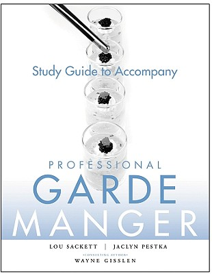 Study Guide to accompany Professional Garde Manger: A Comprehensive Guide to Cold Food Preparation - Gisslen, Wayne, and Sackett, Lou, and Pestka, Jaclyn