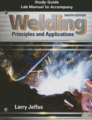 Study Guide with Lab Manual for Jeffus' Welding: Principles and Applications, 8th - Jeffus, Larry