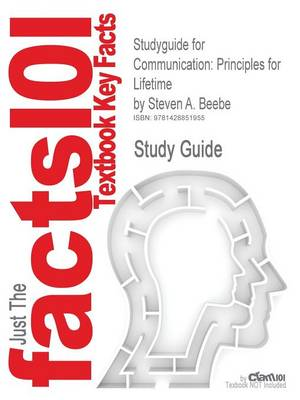 Studyguide for Communication: Principles for Lifetime by Beebe, Steven A., ISBN 9780205609307 - Cram101 Textbook Reviews