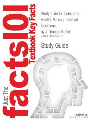 Studyguide for Consumer Health: Making Informed Decisions by Butler, J Thomas, ISBN 9781449646455 - Butler, J Thomas, and Cram101 Textbook Reviews