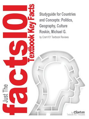 Studyguide for Countries and Concepts: Politics, Geography, Culture by Roskin, Michael G., ISBN 9780205854264 - Cram101 Textbook Reviews