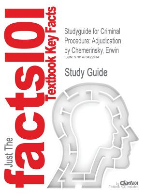 Studyguide for Criminal Procedure: Adjudication by Erwin Chemerinsky, ISBN 9780735577879 - Chemerinsky, Erwin