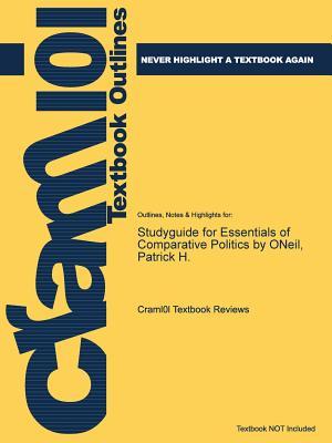 Studyguide for Essentials of Comparative Politics by Oneil, Patrick H. - Cram101 Textbook Reviews