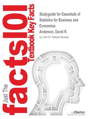 Studyguide for Essentials of Statistics for Business and Economics by Anderson, David R., ISBN 9781285514949 - Cram101 Textbook Reviews