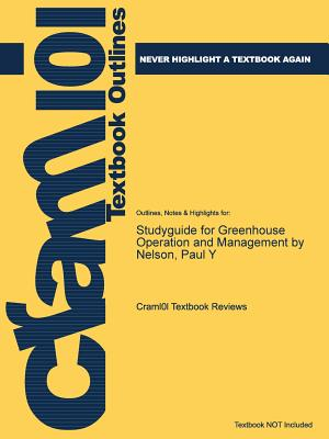 Studyguide for Greenhouse Operation and Management by Nelson, Paul y - Cram101 Textbook Reviews