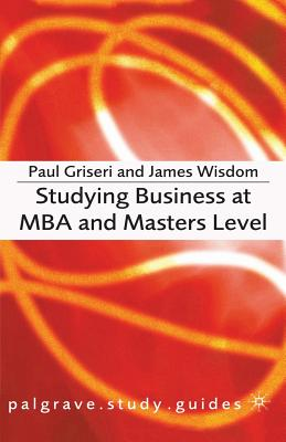 Studying Business at MBA and Masters Level - Griseri, Paul