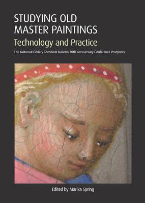 Studying Old Master Paintings: Technology and Practice - Spring, Marika