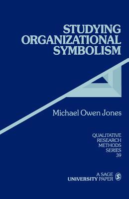 Studying Organizational Symbolism: What, How, Why? - Owen Jones, Michael, Mr.