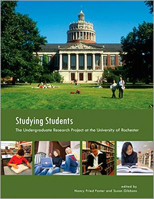 Studying Students: The Undergraduate Research Project at the University of Rochester - Foster, Nancy Fried