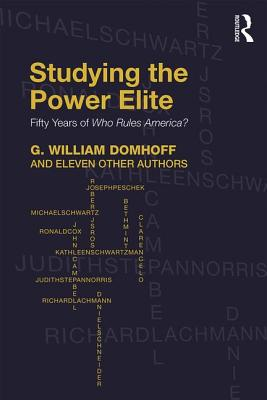 Studying the Power Elite: Fifty Years of Who Rules America? - Domhoff, G William, and Other Authors, Eleven