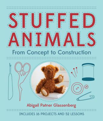 Stuffed Animals: From Concept to Construction - Glassenberg, Abigail Patner