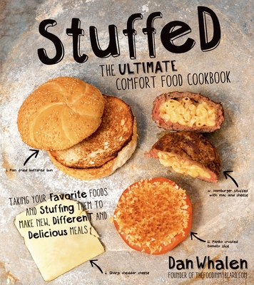 Stuffed: The Ultimate Comfort Food Cookbook: Taking Your Favorite Foods and Stuffing Them to Make New, Different and Delicious Meals - Whalen, Dan