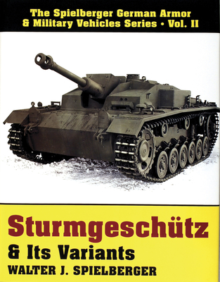 Sturmgeschütz & Its Variants - Spielberger, Walter J
